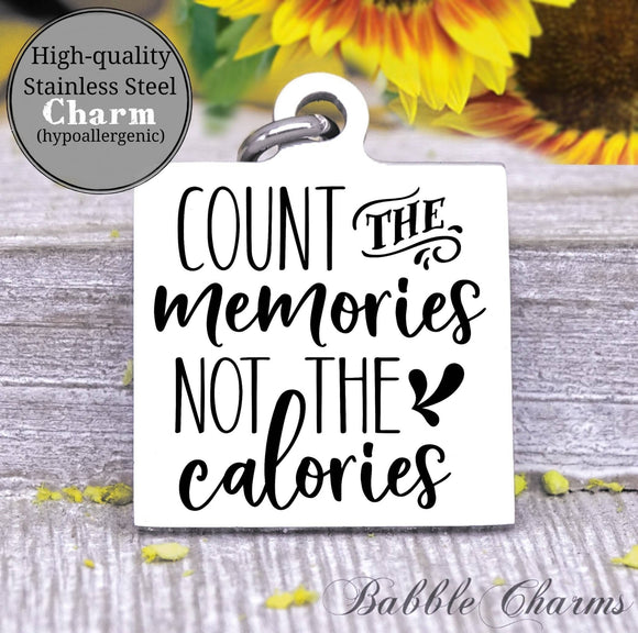 Count the memories not the calories, memories, kitchen charm, cooking charm, Steel charm 20mm very high quality..Perfect for DIY projects