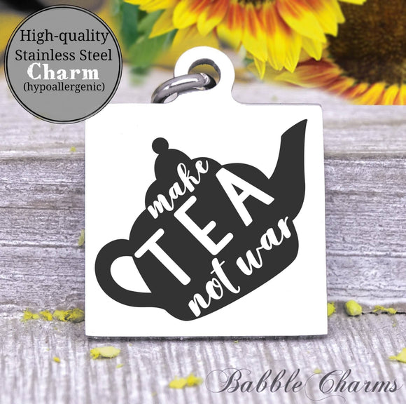 Make tea not war, tea, kitchen, kitchen charm, cooking charm, Steel charm 20mm very high quality..Perfect for DIY projects