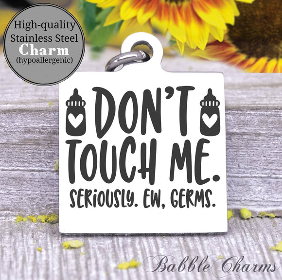 Don't touch me, germs gross, hands off charm, baby charm, Steel charm 20mm very high quality..Perfect for DIY projects