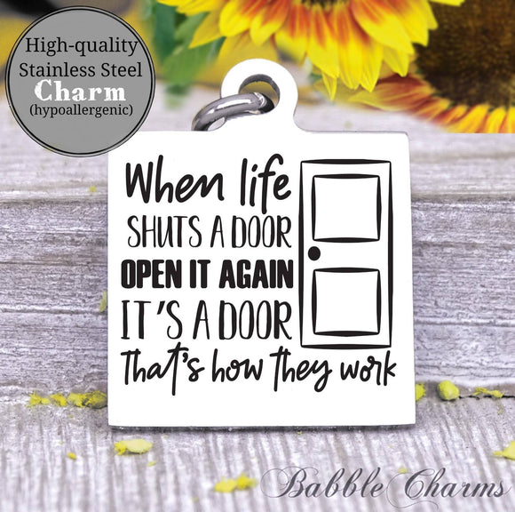 When life shuts a door open it again, door closes charm, Steel charm 20mm very high quality..Perfect for DIY projects
