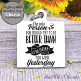 Be better than you were yesterday, be better, future charm, Steel charm 20mm very high quality..Perfect for DIY projects