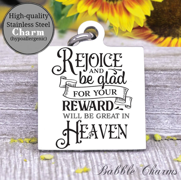 Rejoice and be glad, great your reward, rejoice charm, Steel charm 20mm very high quality..Perfect for DIY projects