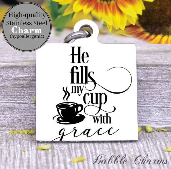 He fills up my cup with grace, fill my cup, fill my cup charm, Steel charm 20mm very high quality..Perfect for DIY projects
