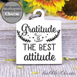 Gratitude is the best attitude, gratitude, attitude charm, Steel charm 20mm very high quality..Perfect for DIY projects