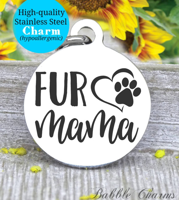 Fur mama, doggie mom, doggie mama, fur mom, dog mom, dog mom charm, Steel charm 20mm very high quality..Perfect for DIY projects