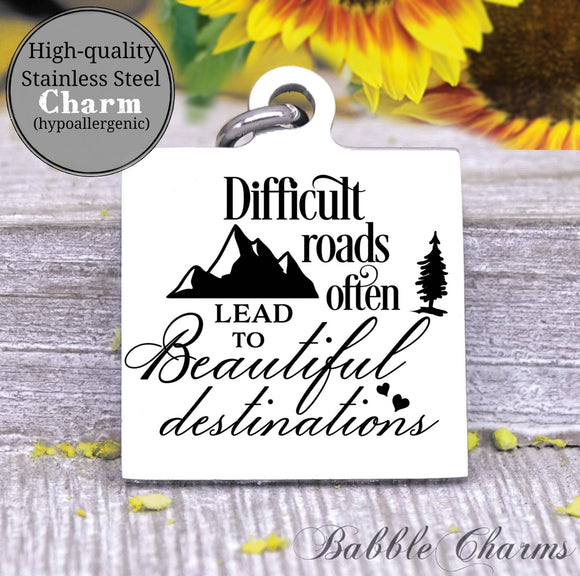 Difficult roads lead to beautiful destinations, difficult roads charm, Steel charm 20mm very high quality..Perfect for DIY projects