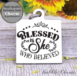 Blessed is she who believed, she believed, believe charm, Steel charm 20mm very high quality..Perfect for DIY projects