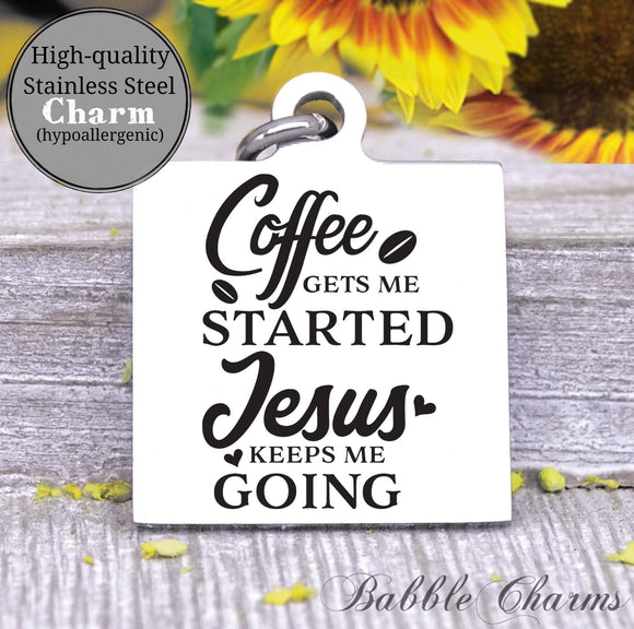 Coffee gets me started, Jesus keeps me going, Jesus, coffee charm, Steel charm 20mm very high quality..Perfect for DIY projects