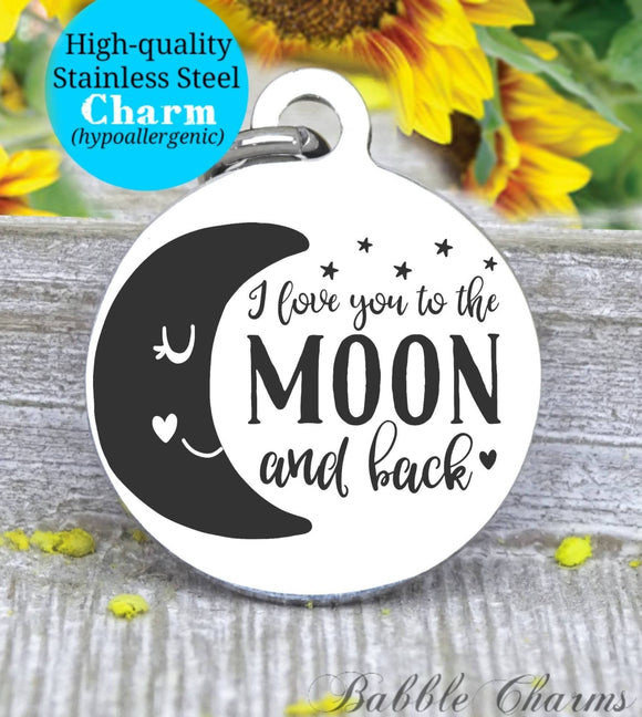 I love you to the moon and back, love you to the moon, love you, moon charm, Steel charm 20mm very high quality..Perfect for DIY projects