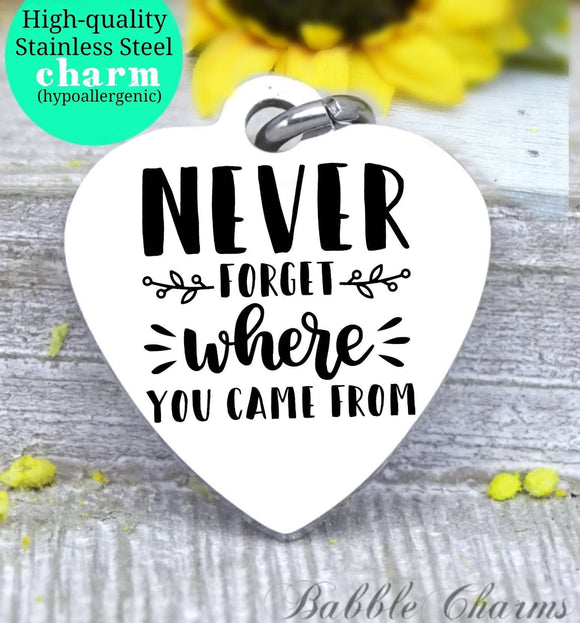 Never forget where you came from, family time, family charm, charm, Steel charm 20mm very high quality..Perfect for DIY projects