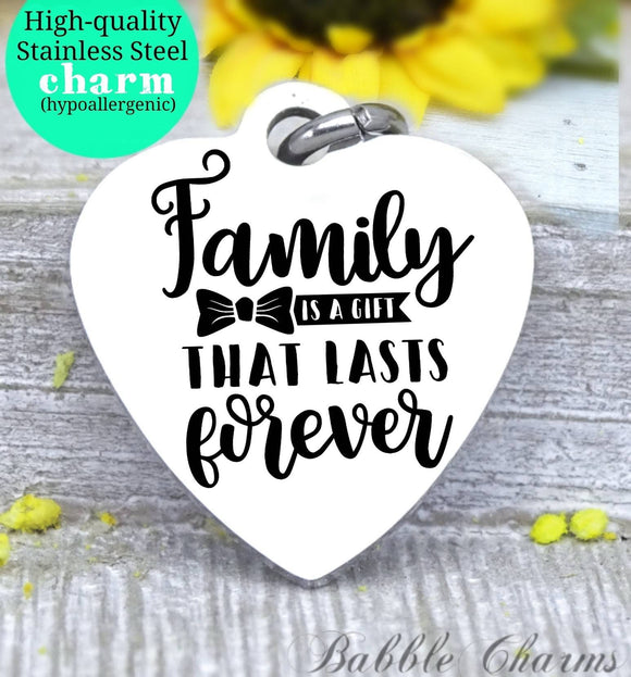Family is a gift, family forever charm, family charm, charm, Steel charm 20mm very high quality..Perfect for DIY projects