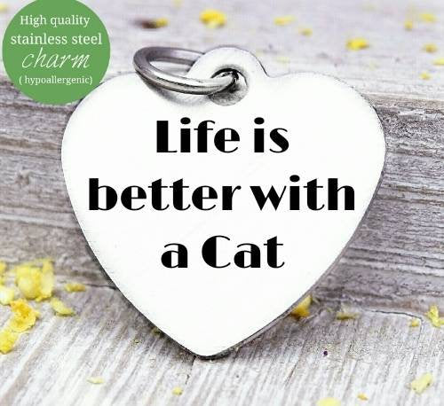 Life is better with a cat, cat, cat lady, cat charm, Steel charm 20mm very high quality..Perfect for DIY projects