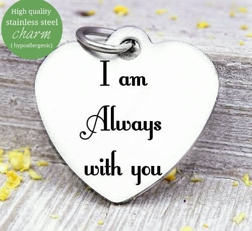 I am always with you, with you always, long distance, long distance charm, Steel charm 20mm very high quality..Perfect for DIY projects