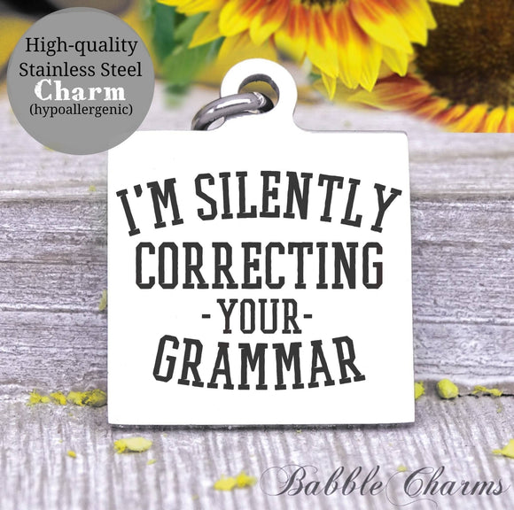 I'm silently correcting your Grammar, grammar police, grammar  charm, Steel charm 20mm very high quality..Perfect for DIY projects