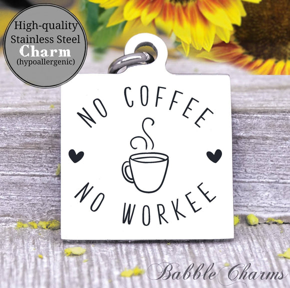 No coffee, no workee, coffee, coffee charm, charm, Steel charm 20mm very high quality..Perfect for DIY projects