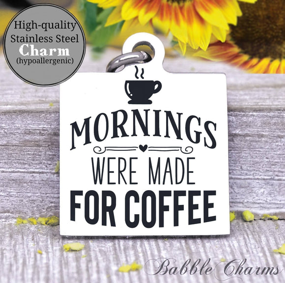Mornings were made for coffee, coffee, coffee charm, charm, Steel charm 20mm very high quality..Perfect for DIY projects