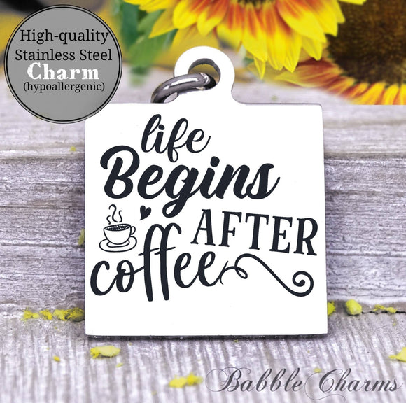 Life begins after coffee, coffee, coffee charm, charm, Steel charm 20mm very high quality..Perfect for DIY projects
