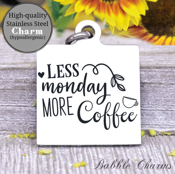 Less Monday more coffee, coffee, coffee charm, charm, Steel charm 20mm very high quality..Perfect for DIY projects
