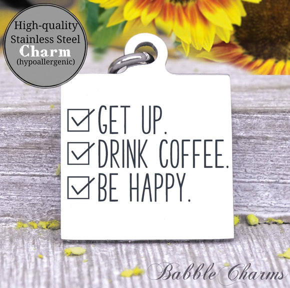 Get up drink coffee be happy, coffee, coffee charm, charm, Steel charm 20mm very high quality..Perfect for DIY projects