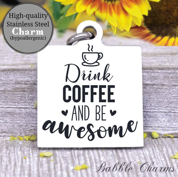 Drink coffee and be awesome, coffee, coffee charm, charm, Steel charm 20mm very high quality..Perfect for DIY projects
