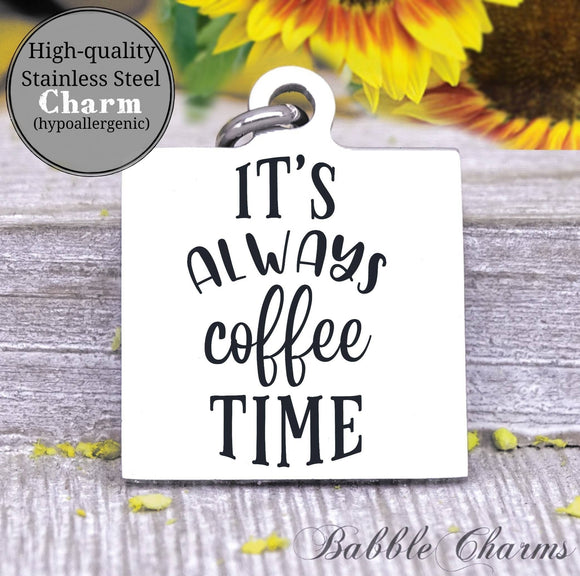 It's always coffee time, coffee time, coffee, coffee charm, charm, Steel charm 20mm very high quality..Perfect for DIY projects