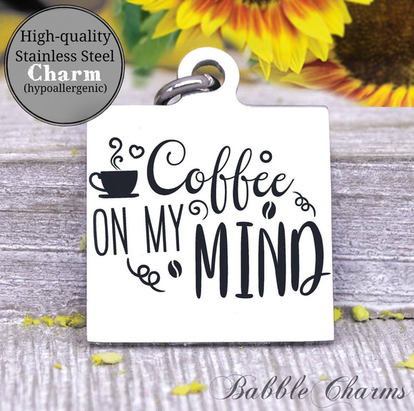 Coffee on my mind, coffee, coffee charm, charm, Steel charm 20mm very high quality..Perfect for DIY projects