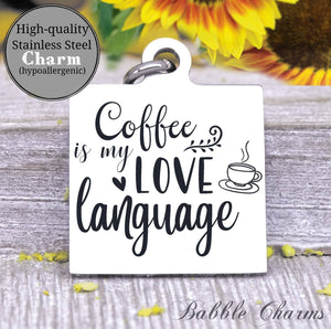 Coffee is my love language, coffee, coffee charm, charm, Steel charm 20mm very high quality..Perfect for DIY projects