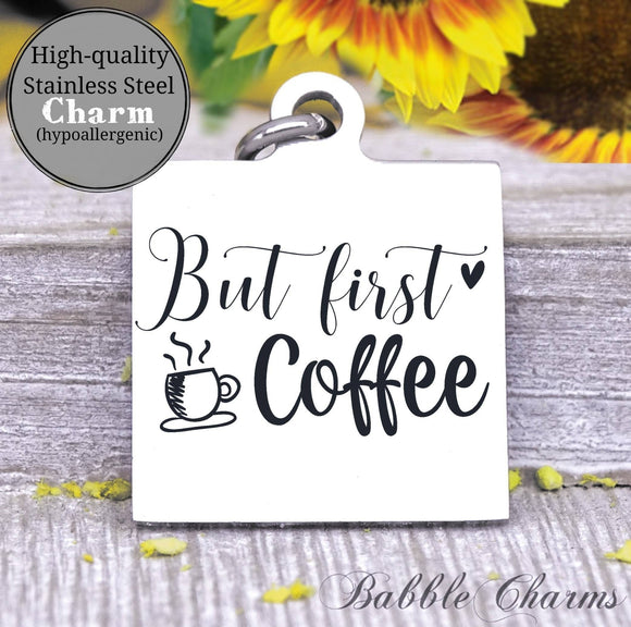 But first Coffee, coffee, coffee charm, charm, Steel charm 20mm very high quality..Perfect for DIY projects