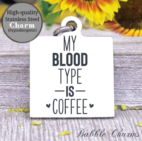 My blood type is Coffee, coffee, coffee charm, charm, Steel charm 20mm very high quality..Perfect for DIY projects