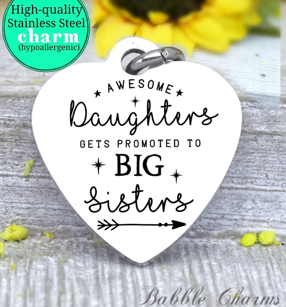 Awesome daughters get promoted to big sister, sister, big sister charm, Steel charm 20mm very high quality..Perfect for DIY projects
