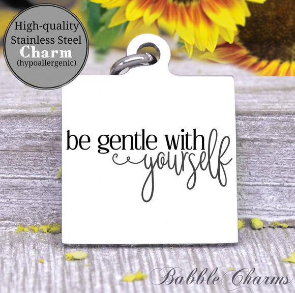 Be gentle with yourself, be yourself, be gentle charm, Steel charm 20mm very high quality..Perfect for DIY projects