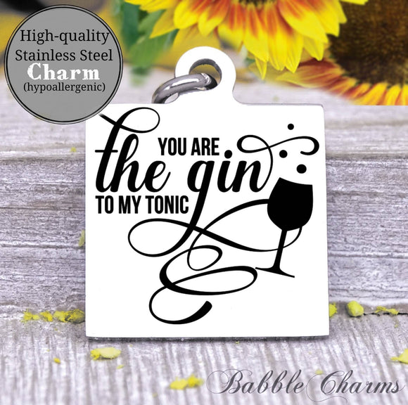 You are the gin to my tonic, my other half, my better half charm, Steel charm 20mm very high quality..Perfect for DIY projects