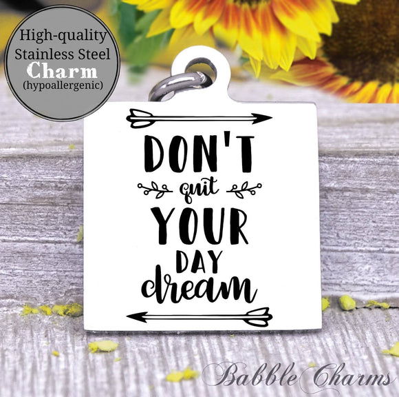 Don't quit your daydream, daydream charm, Steel charm 20mm very high quality..Perfect for DIY projects