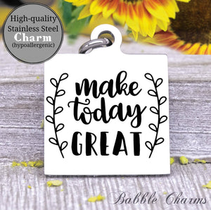 Make today great, make today awesome charm, Steel charm 20mm very high quality..Perfect for DIY projects