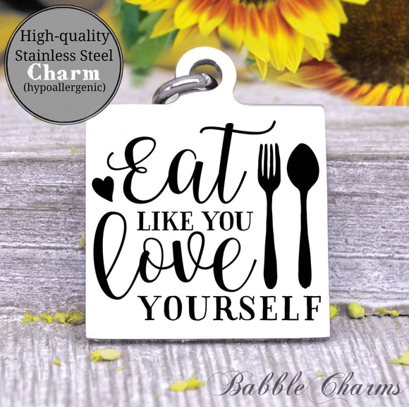Eat like you love yourself, diet, eat clean, workout, workout charm, Steel charm 20mm very high quality..Perfect for DIY projects