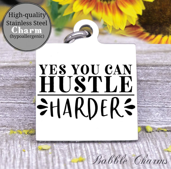 Yes you can, hustle harder, hustle charm, Steel charm 20mm very high quality..Perfect for DIY projects