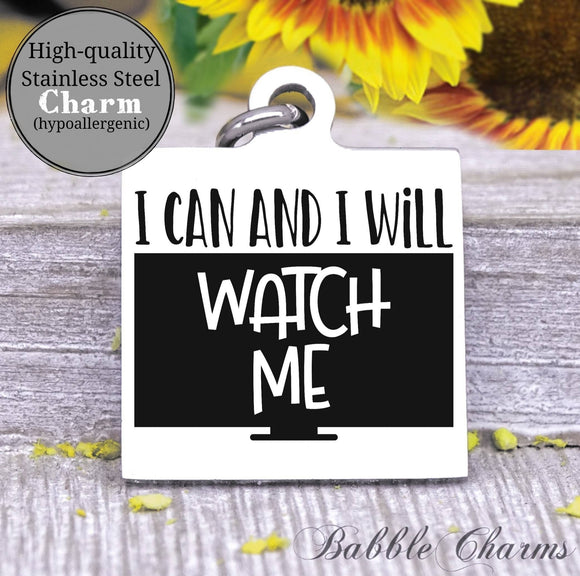 I can and I will, watch me, I can and I will charm, Steel charm 20mm very high quality..Perfect for DIY projects