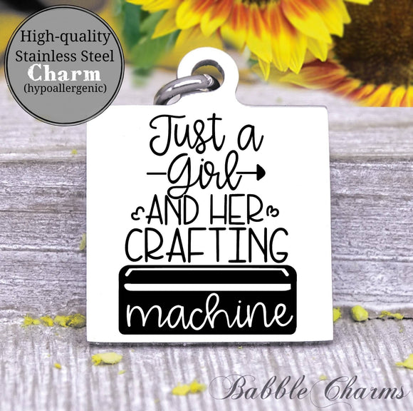 Just a girl and her crafting machine, born to craft, craft charm, Steel charm 20mm very high quality..Perfect for DIY projects