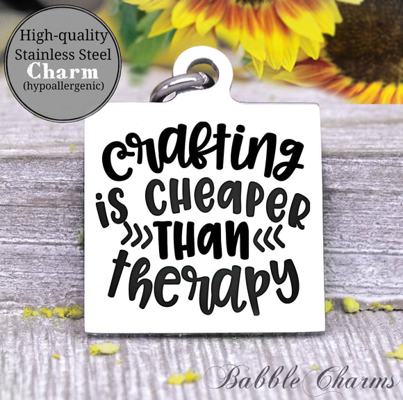 Crafting is cheaper than therapy, therapy, born to craft, craft charm, Steel charm 20mm very high quality..Perfect for DIY projects