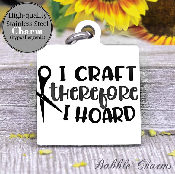 I craft therefore I hoard, born to craft, craft charm, Steel charm 20mm very high quality..Perfect for DIY projects