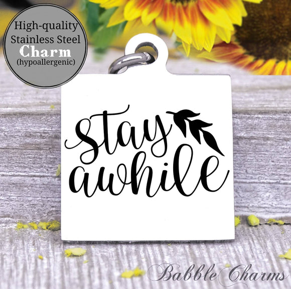 Stay awhile, Home, home charm charm, Steel charm 20mm very high quality..Perfect for DIY projects