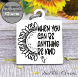 When you can be anything, be kind, be kind charm, Steel charm 20mm very high quality..Perfect for DIY projects