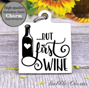 But first wine, wine, wine charm, Steel charm 20mm very high quality..Perfect for DIY projects