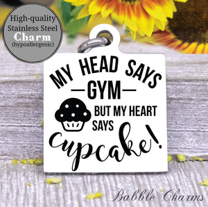 My head says Gym, my heart says cupcake, cupcake charm, Steel charm 20mm very high quality..Perfect for DIY projects