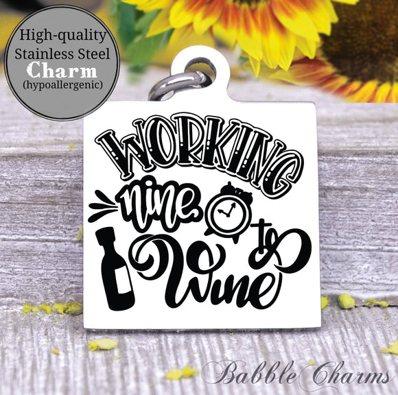 Working nine to wine, nine to wine, wine, wine charm, Steel charm 20mm very high quality..Perfect for DIY projects