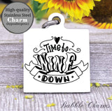 Time to wine down, wine down, wine, wine charm, Steel charm 20mm very high quality..Perfect for DIY projects