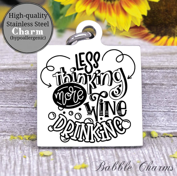 Less thinking, more wine drinking, drink wine, mom charm, wine, wine charm, Steel charm 20mm very high quality..Perfect for DIY projects
