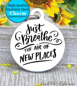 Just breathe air in new places, travel, adventure charm, explore charm, Steel charm 20mm very high quality..Perfect for DIY projects