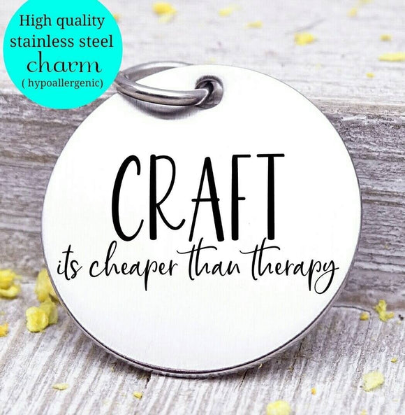 Crafting is cheaper than therapy, happy crafting, craft charm, Steel charm 20mm very high quality..Perfect for DIY projects