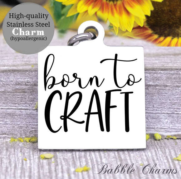 Born to craft, born to craft charm, craft charm, Steel charm 20mm very high quality..Perfect for DIY projects
